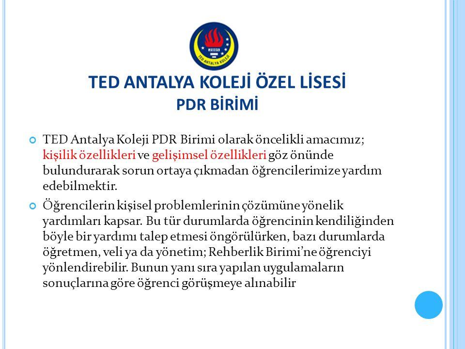 TED ANTALYA KOLEJİ ÖZEL LİSESİ PDR BİRİMİ TED Antalya Koleji PDR Birimi olarak öncelikli amacımız; kişilik özellikleri ve gelişimsel özellikleri göz ö