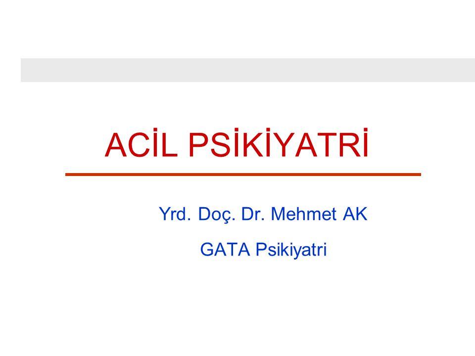 ACİL PSİKİYATRİ Yrd. Doç. Dr. Mehmet AK GATA Psikiyatri