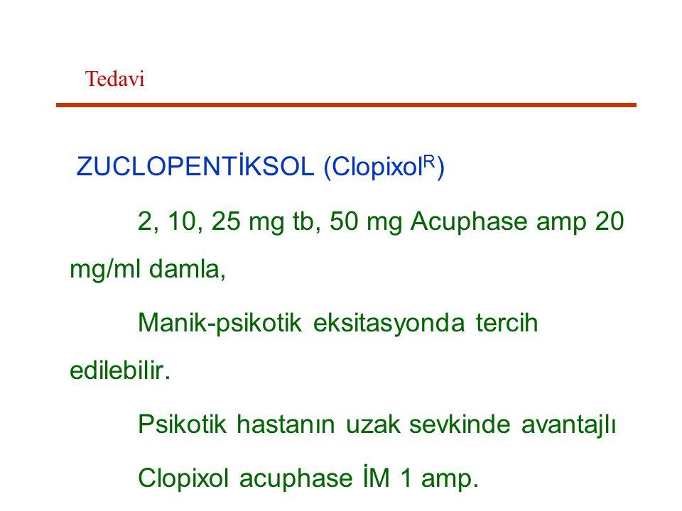 ZUCLOPENTİKSOL (Clopixol R ) 2, 10, 25 mg tb, 50 mg Acuphase amp 20 mg/ml damla, Manik-psikotik eksitasyonda tercih edilebilir. Psikotik hastanın uzak