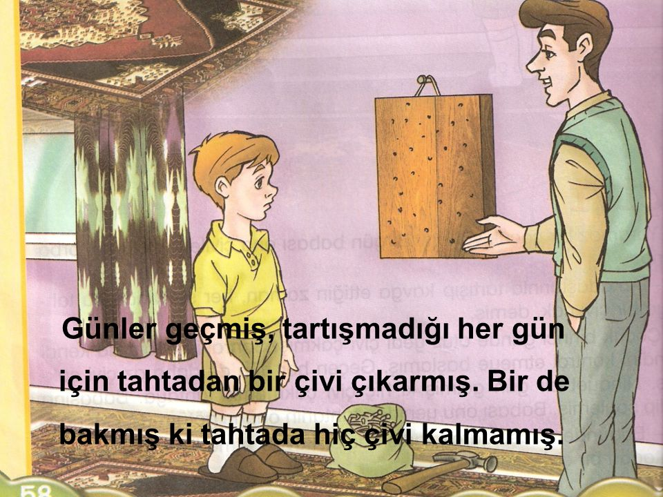 Babası ona: Aferin iyi davranmayı kalp kırmamayı öğrendin ve tahtadaki çivilerin hepsini çıkardın.