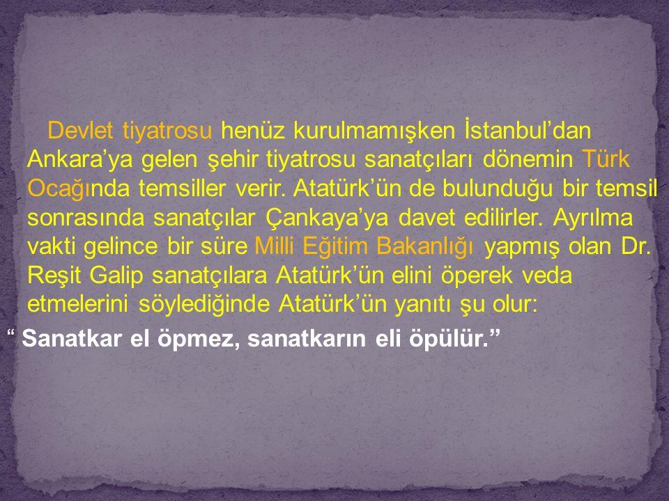 Devlet tiyatrosu henüz kurulmamışken İstanbul'dan Ankara'ya gelen şehir tiyatrosu sanatçıları dönemin Türk Ocağında temsiller verir. Atatürk'ün de bul