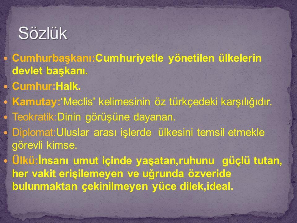 Cumhurbaşkanı:Cumhuriyetle yönetilen ülkelerin devlet başkanı. Cumhur:Halk. Kamutay:'Meclis' kelimesinin öz türkçedeki karşılığıdır. Teokratik:Dinin g
