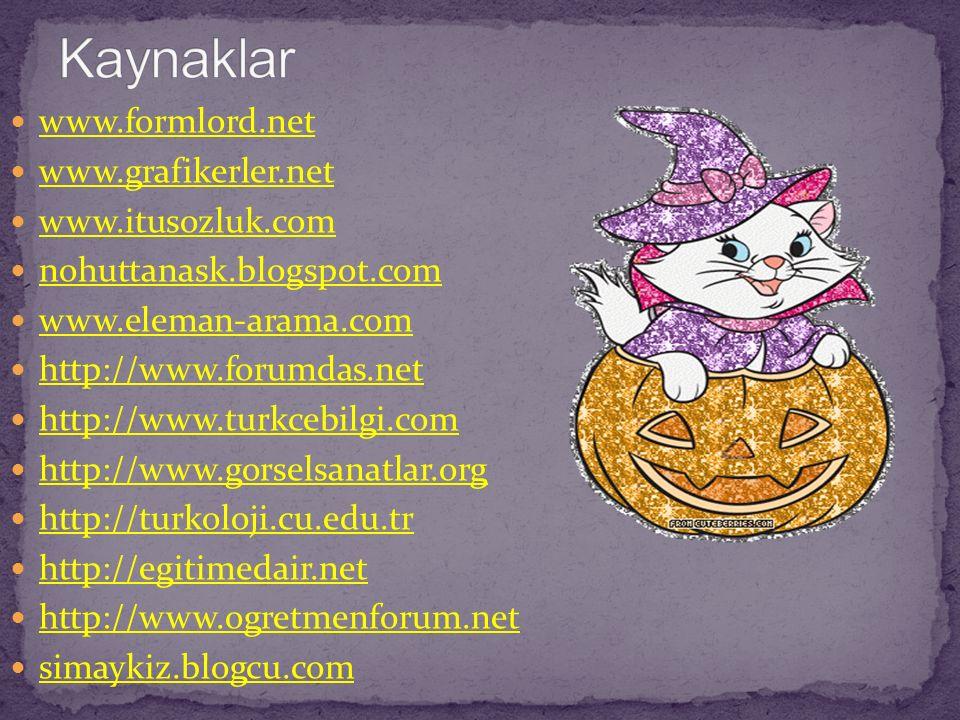 www.formlord.net www.grafikerler.net www.itusozluk.com nohuttanask.blogspot.com www.eleman-arama.com http://www.forumdas.net http://www.turkcebilgi.com http://www.gorselsanatlar.org http://turkoloji.cu.edu.tr http://egitimedair.net http://www.ogretmenforum.net simaykiz.blogcu.com