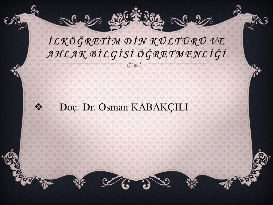 İLKÖĞRETİM DİN KÜLTÜRÜ VE AHLAK BİLGİSİ ÖĞRETMENLİĞİ  Doç. Dr. Osman KABAKÇILI