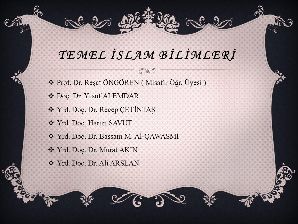 TEMEL İSLAM BİLİMLERİ  Prof. Dr. Reşat ÖNGÖREN ( Misafir Öğr.