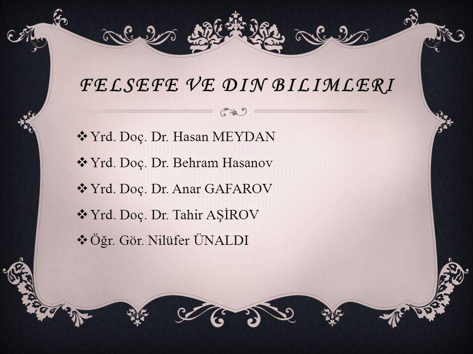 FELSEFE VE DIN BILIMLERI  Yrd. Doç. Dr. Hasan MEYDAN  Yrd.