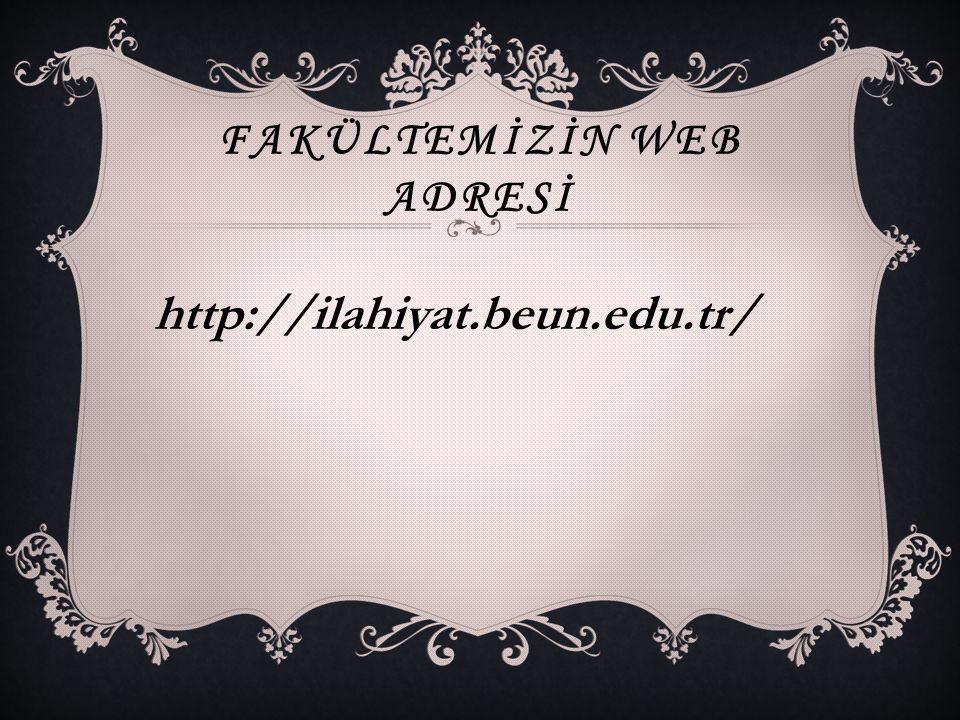 FAKÜLTEMİZİN WEB ADRESİ http://ilahiyat.beun.edu.tr/