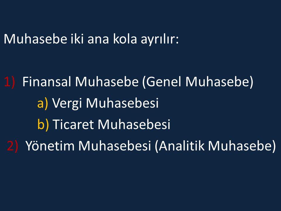 Muhasebe iki ana kola ayrılır: 1) Finansal Muhasebe (Genel Muhasebe) a) Vergi Muhasebesi b) Ticaret Muhasebesi 2) Yönetim Muhasebesi (Analitik Muhasebe)