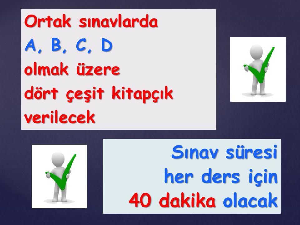 Sınav süresi her ders için 40 dakika olacak Ortak sınavlarda A, B, C, D olmak üzere dört çeşit kitapçık verilecek
