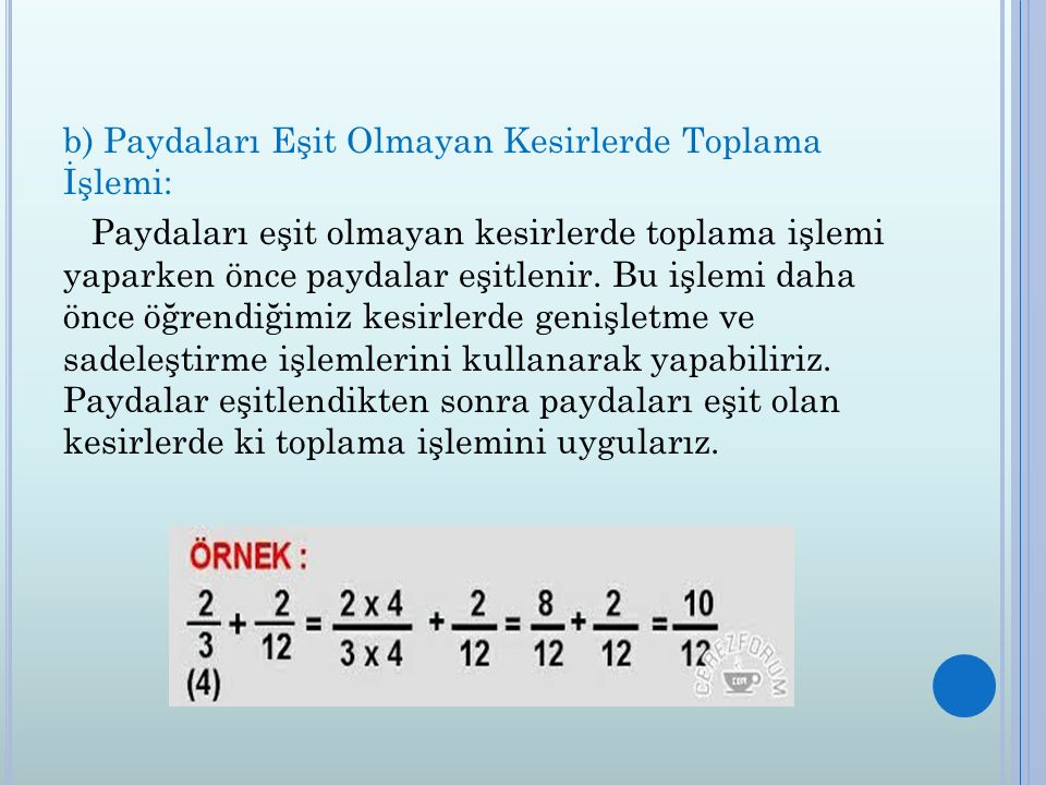 b) Paydaları Eşit Olmayan Kesirlerde Toplama İşlemi: Paydaları eşit olmayan kesirlerde toplama işlemi yaparken önce paydalar eşitlenir. Bu işlemi daha