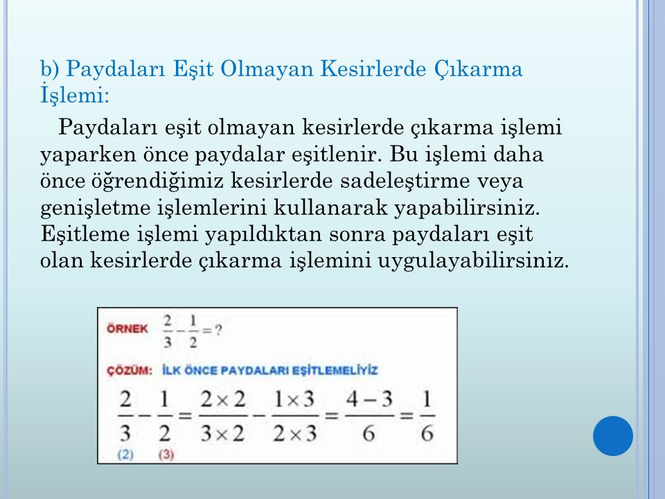 b) Paydaları Eşit Olmayan Kesirlerde Çıkarma İşlemi: Paydaları eşit olmayan kesirlerde çıkarma işlemi yaparken önce paydalar eşitlenir. Bu işlemi daha