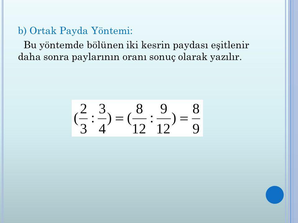 b) Ortak Payda Yöntemi: Bu yöntemde bölünen iki kesrin paydası eşitlenir daha sonra paylarının oranı sonuç olarak yazılır.