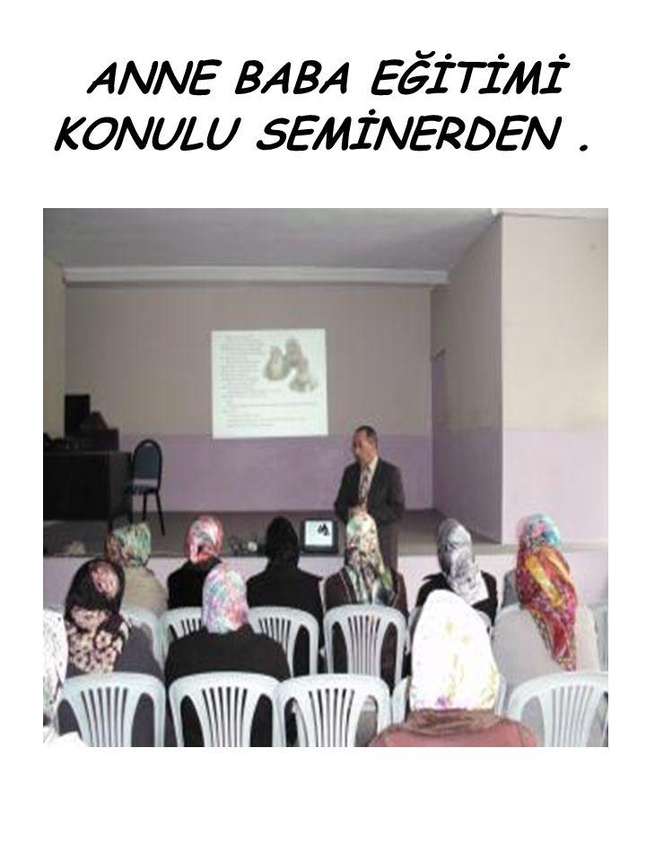 ANNE BABA EĞİTİMİ KONULU SEMİNERDEN.