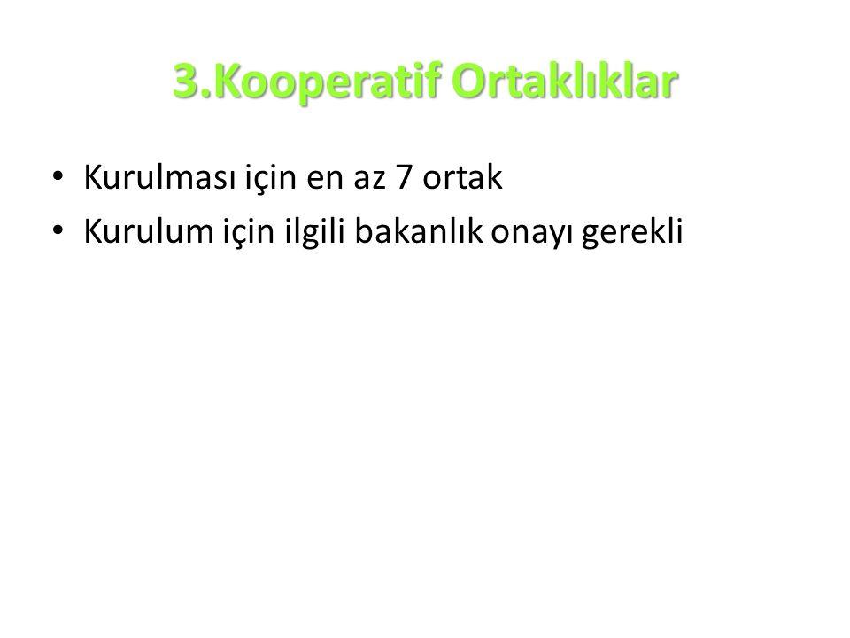 3.Kooperatif Ortaklıklar Kurulması için en az 7 ortak Kurulum için ilgili bakanlık onayı gerekli