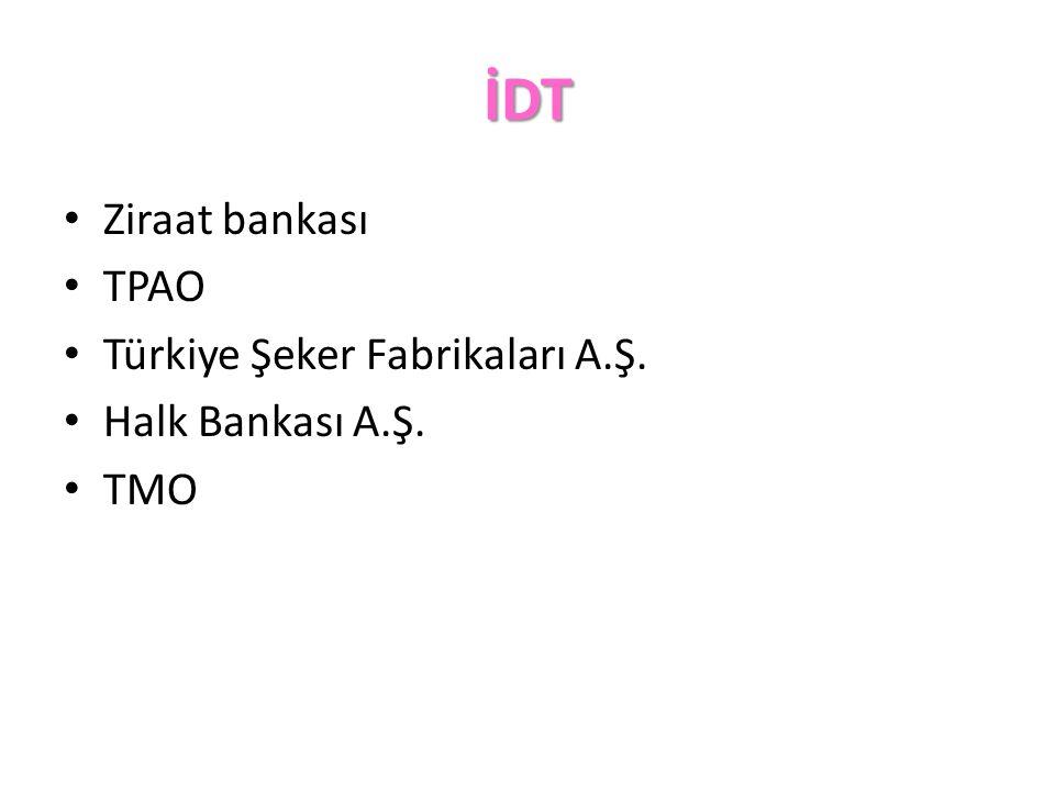 İDT Ziraat bankası TPAO Türkiye Şeker Fabrikaları A.Ş. Halk Bankası A.Ş. TMO