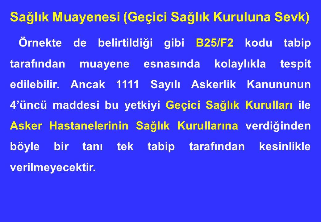 Örnekte de belirtildiği gibi B25/F2 kodu tabip tarafından muayene esnasında kolaylıkla tespit edilebilir. Ancak 1111 Sayılı Askerlik Kanununun 4'üncü