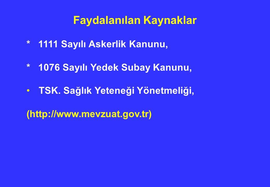 Faydalanılan Kaynaklar * 1111 Sayılı Askerlik Kanunu, * 1076 Sayılı Yedek Subay Kanunu, TSK. Sağlık Yeteneği Yönetmeliği, (http://www.mevzuat.gov.tr)