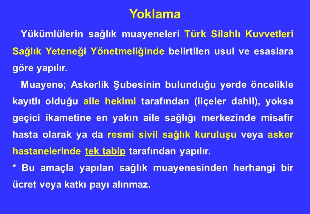 Yoklama Yükümlülerin sağlık muayeneleri Türk Silahlı Kuvvetleri Sağlık Yeteneği Yönetmeliğinde belirtilen usul ve esaslara göre yapılır. Muayene; Aske