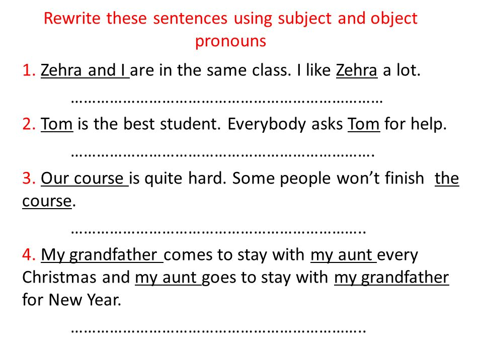 Rewrite these sentences using subject and object pronouns 1.