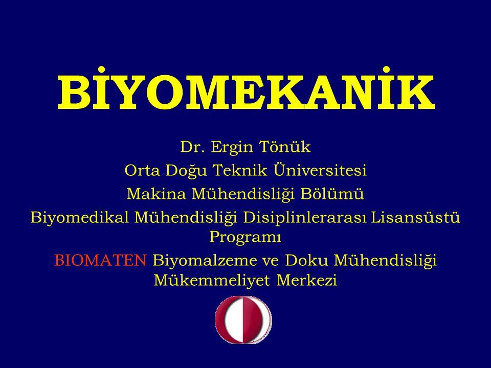 BİYOMEKANİK Dr. Ergin Tönük Orta Doğu Teknik Üniversitesi Makina Mühendisliği Bölümü Biyomedikal Mühendisliği Disiplinlerarası Lisansüstü Programı BIO