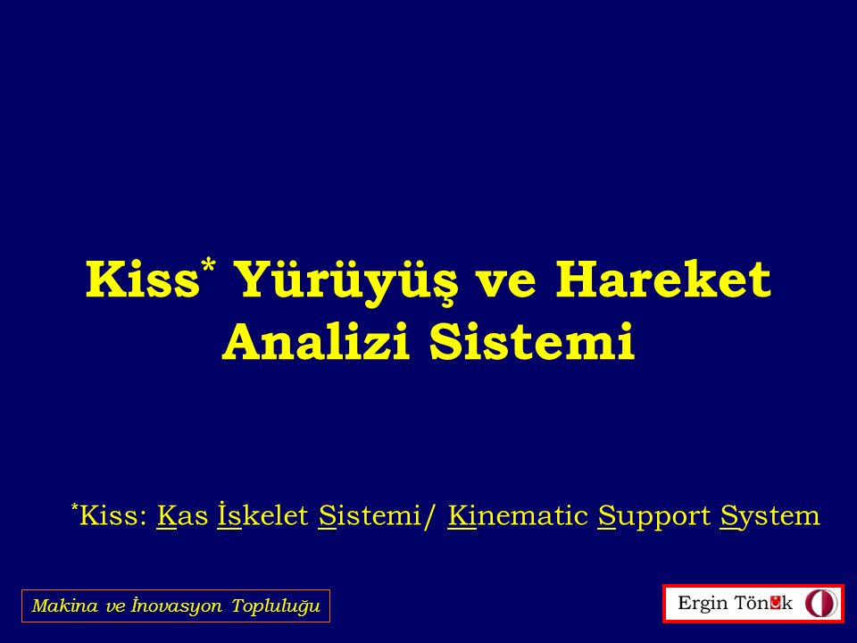 Kiss * Yürüyüş ve Hareket Analizi Sistemi Makina ve İnovasyon Topluluğu * Kiss: Kas İskelet Sistemi/ Kinematic Support System