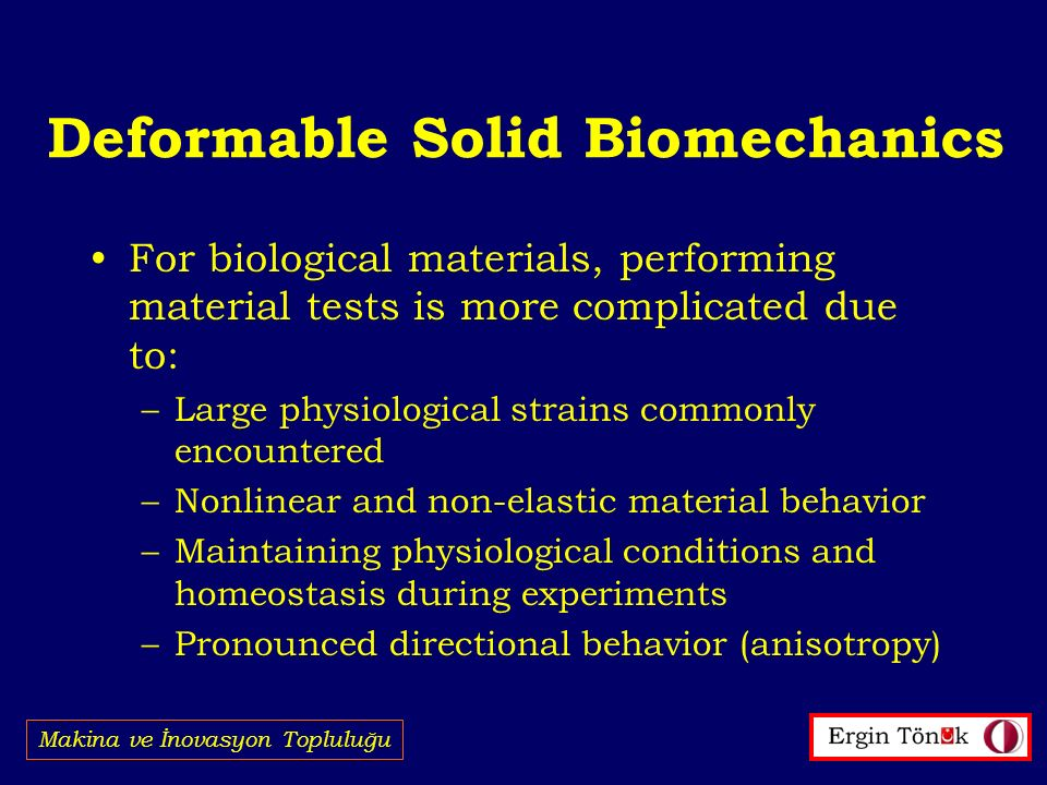 Deformable Solid Biomechanics For biological materials, performing material tests is more complicated due to: –Large physiological strains commonly en