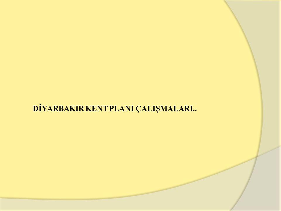 DİYARBAKIR KENT PLANI ÇALIŞMALARI..