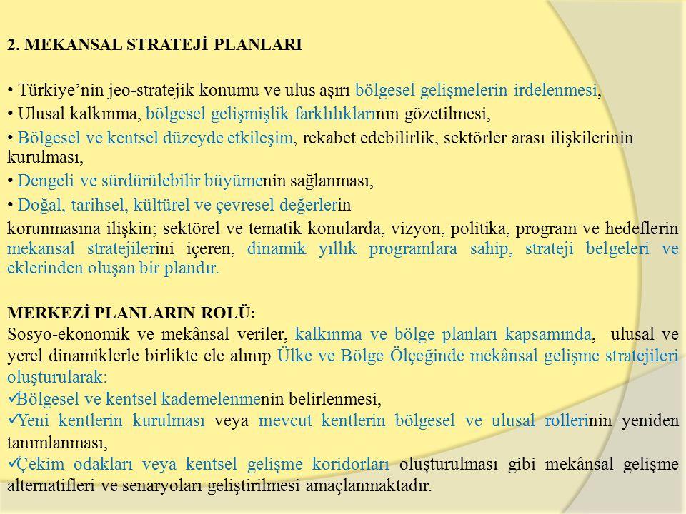 2. MEKANSAL STRATEJİ PLANLARI Türkiye'nin jeo-stratejik konumu ve ulus aşırı bölgesel gelişmelerin irdelenmesi, Ulusal kalkınma, bölgesel gelişmişlik
