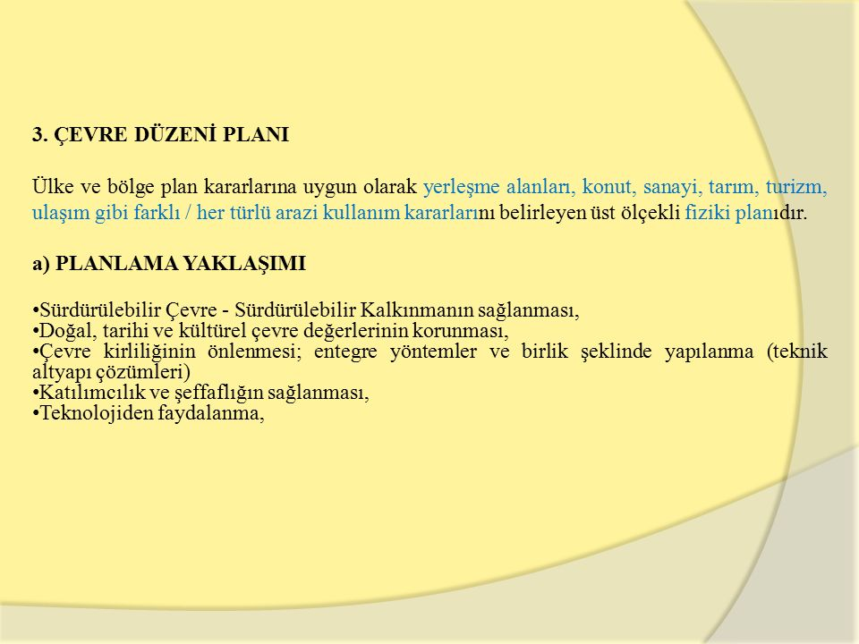 3. ÇEVRE DÜZENİ PLANI Ülke ve bölge plan kararlarına uygun olarak yerleşme alanları, konut, sanayi, tarım, turizm, ulaşım gibi farklı / her türlü araz
