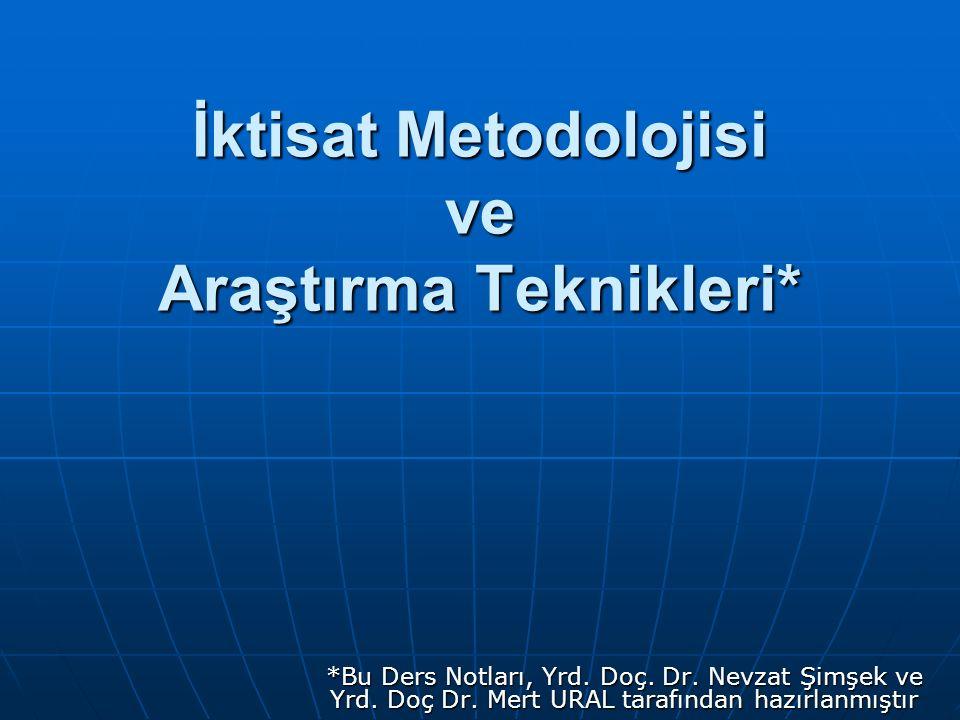İktisat Metodolojisi ve Araştırma Teknikleri* *Bu Ders Notları, Yrd.