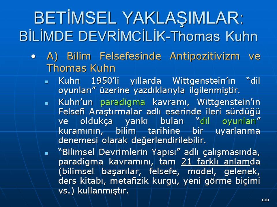 110 BETİMSEL YAKLAŞIMLAR: BİLİMDE DEVRİMCİLİK-Thomas Kuhn A) Bilim Felsefesinde Antipozitivizm ve Thomas KuhnA) Bilim Felsefesinde Antipozitivizm ve Thomas Kuhn Kuhn 1950'li yıllarda Wittgenstein'ın dil oyunları üzerine yazdıklarıyla ilgilenmiştir.