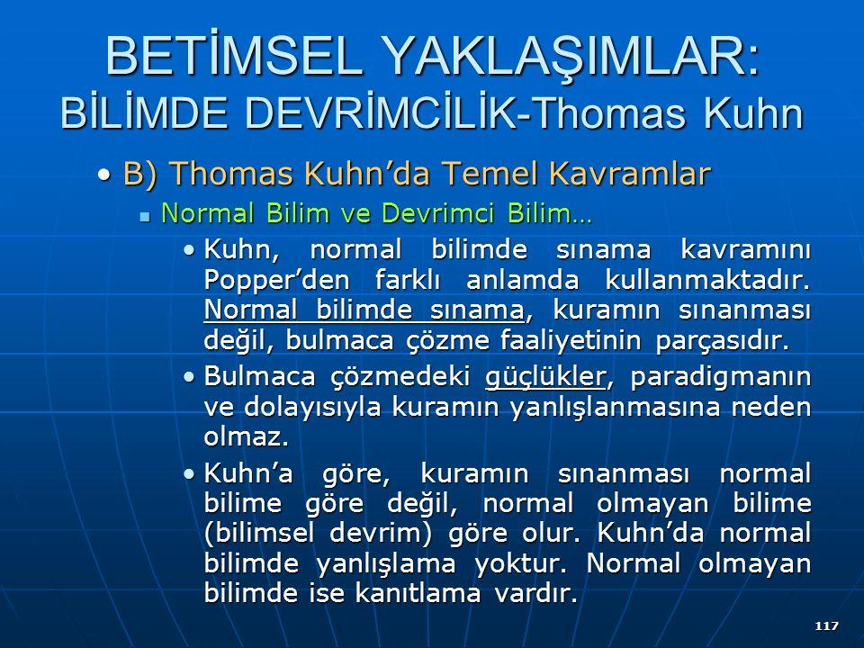 117 BETİMSEL YAKLAŞIMLAR: BİLİMDE DEVRİMCİLİK-Thomas Kuhn B) Thomas Kuhn'da Temel KavramlarB) Thomas Kuhn'da Temel Kavramlar Normal Bilim ve Devrimci Bilim… Normal Bilim ve Devrimci Bilim… Kuhn, normal bilimde sınama kavramını Popper'den farklı anlamda kullanmaktadır.