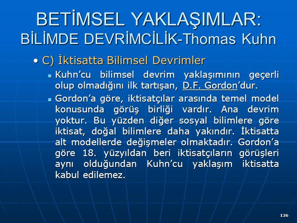 126 BETİMSEL YAKLAŞIMLAR: BİLİMDE DEVRİMCİLİK-Thomas Kuhn C) İktisatta Bilimsel DevrimlerC) İktisatta Bilimsel Devrimler Kuhn'cu bilimsel devrim yaklaşımının geçerli olup olmadığını ilk tartışan, D.F.