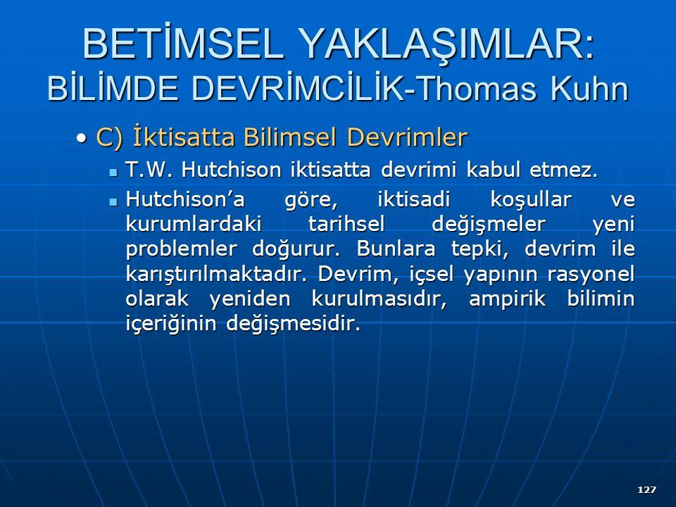 127 BETİMSEL YAKLAŞIMLAR: BİLİMDE DEVRİMCİLİK-Thomas Kuhn C) İktisatta Bilimsel DevrimlerC) İktisatta Bilimsel Devrimler T.W.