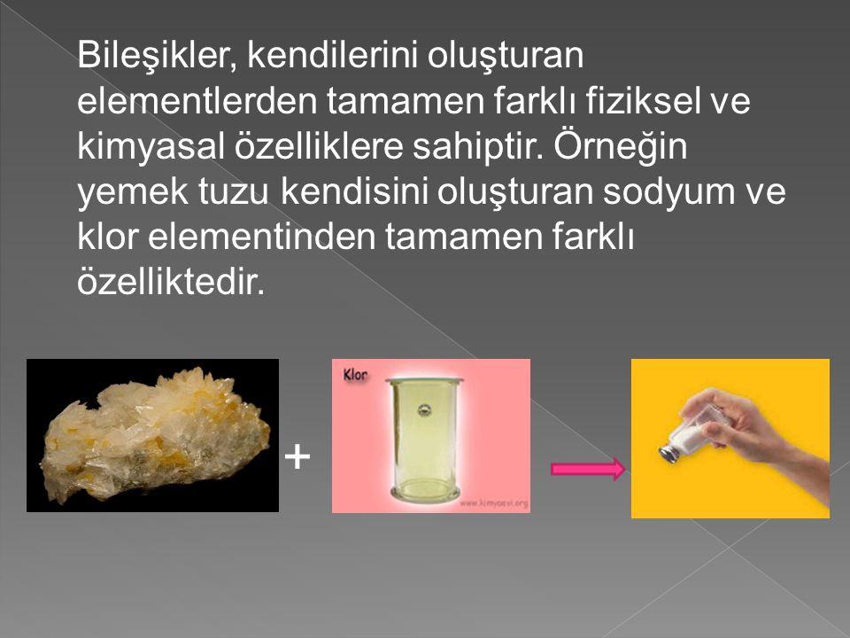 Bileşikler, kendilerini oluşturan elementlerden tamamen farklı fiziksel ve kimyasal özelliklere sahiptir. Örneğin yemek tuzu kendisini oluşturan sodyu