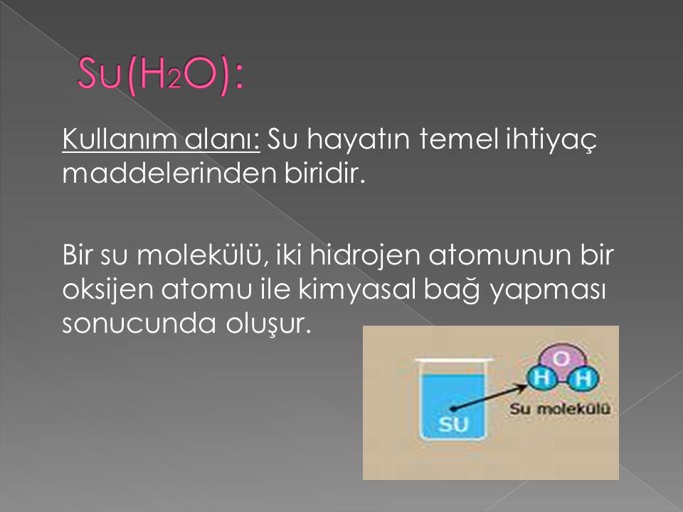 Kullanım alanı: Su hayatın temel ihtiyaç maddelerinden biridir. Bir su molekülü, iki hidrojen atomunun bir oksijen atomu ile kimyasal bağ yapması sonu