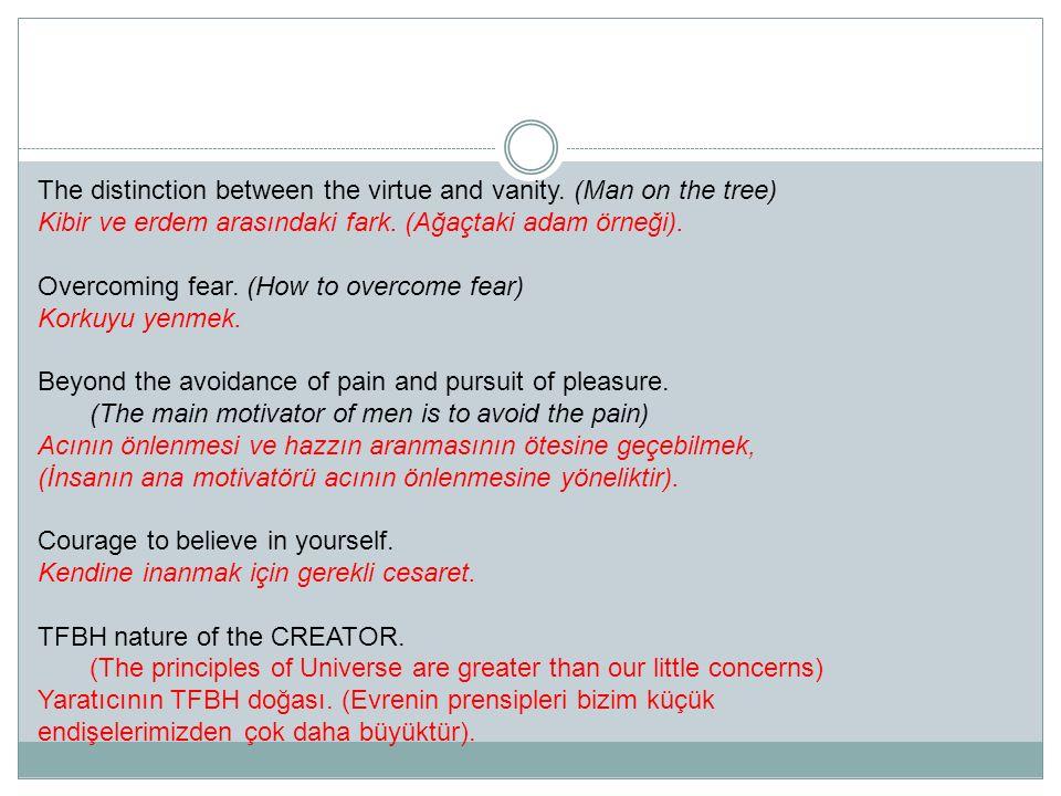 The distinction between the virtue and vanity. (Man on the tree) Kibir ve erdem arasındaki fark. (Ağaçtaki adam örneği). Overcoming fear. (How to over
