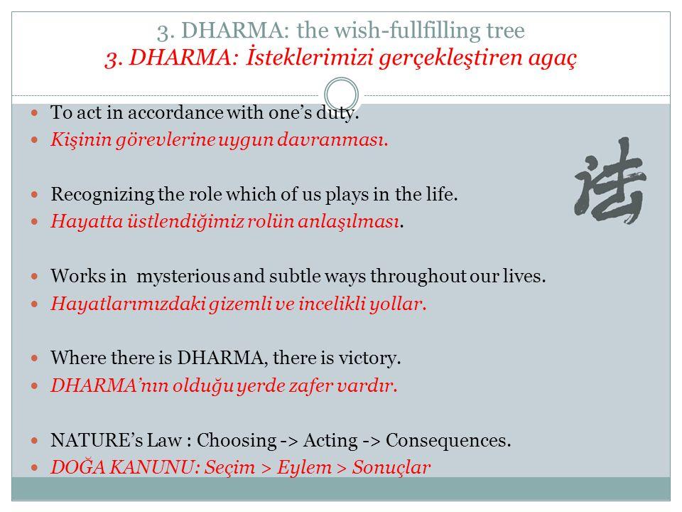 3. DHARMA: the wish-fullfilling tree 3. DHARMA: İsteklerimizi gerçekleştiren agaç To act in accordance with one's duty. Kişinin görevlerine uygun davr
