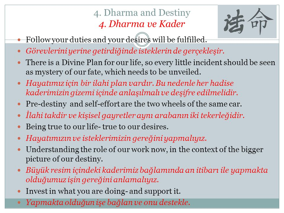 4.Dharma and Destiny 4. Dharma ve Kader F0llow your duties and your desires will be fulfilled.