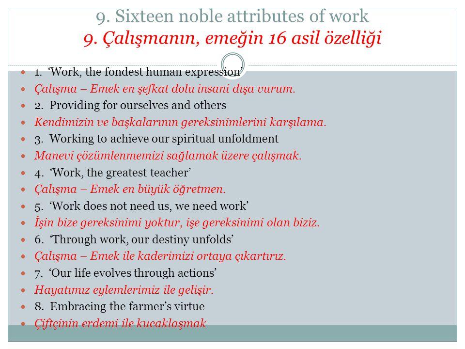 9. Sixteen noble attributes of work 9. Çalışmanın, emeğin 16 asil özelliği 1. 'Work, the fondest human expression' Çalışma – Emek en şefkat dolu insan