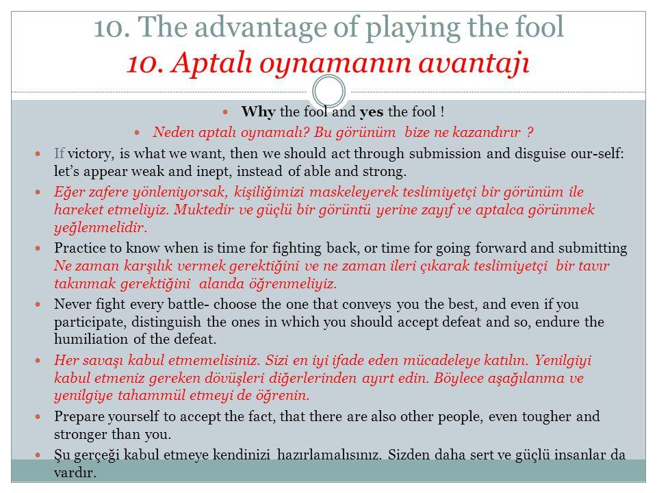 10. The advantage of playing the fool 10. Aptalı oynamanın avantajı Why the fool and yes the fool ! Neden aptalı oynamalı? Bu görünüm bize ne kazandır