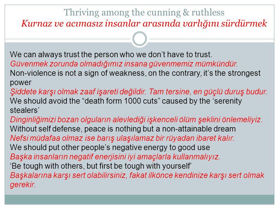 Thriving among the cunning & ruthless Kurnaz ve acımasız insanlar arasında varlığını sürdürmek We can always trust the person who we don't have to tru