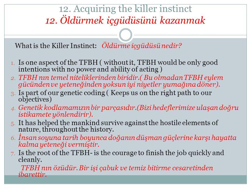 12. Acquiring the killer instinct 12. Öldürmek içgüdüsünü kazanmak What is the Killer Instinct: Öldürme içgüdüsü nedir? 1. Is one aspect of the TFBH (