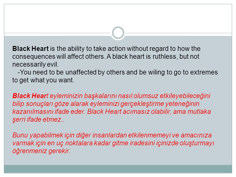 Black Heart is the ability to take action without regard to how the consequences will affect others.