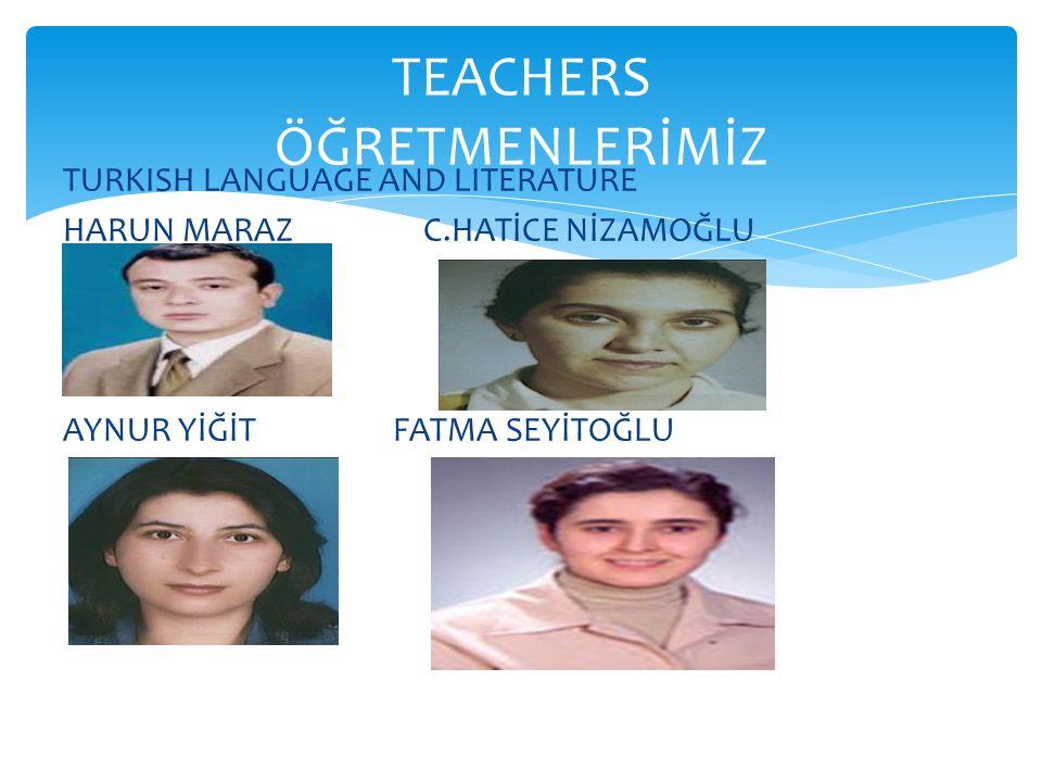 TURKISH LANGUAGE AND LITERATURE HARUN MARAZ C.HATİCE NİZAMOĞLU AYNUR YİĞİT FATMA SEYİTOĞLU TEACHERS ÖĞRETMENLERİMİZ