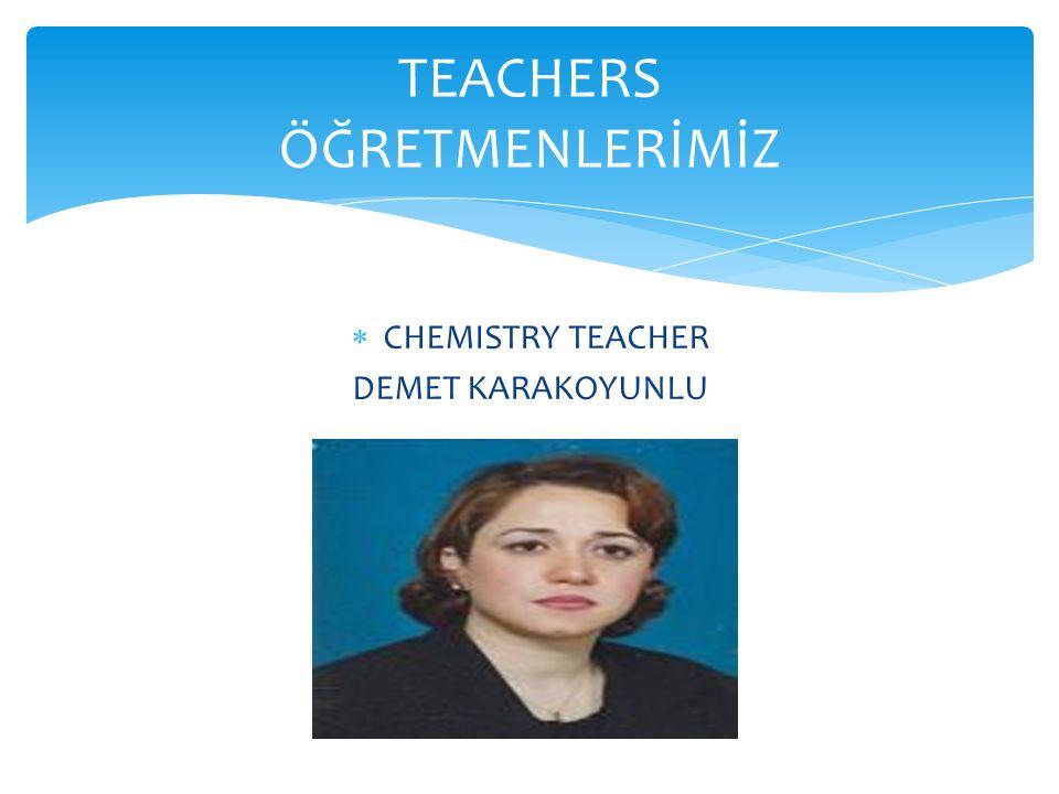  CHEMISTRY TEACHER DEMET KARAKOYUNLU TEACHERS ÖĞRETMENLERİMİZ