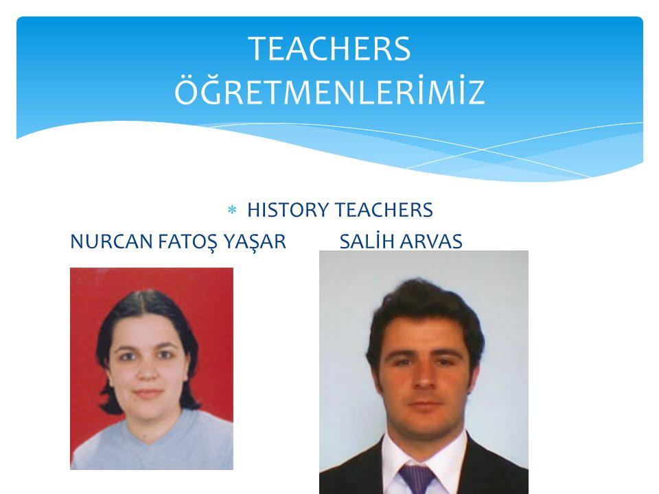  HISTORY TEACHERS NURCAN FATOŞ YAŞAR SALİH ARVAS TEACHERS ÖĞRETMENLERİMİZ