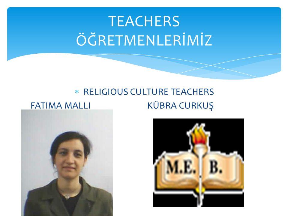  RELIGIOUS CULTURE TEACHERS FATIMA MALLI KÜBRA CURKUŞ TEACHERS ÖĞRETMENLERİMİZ