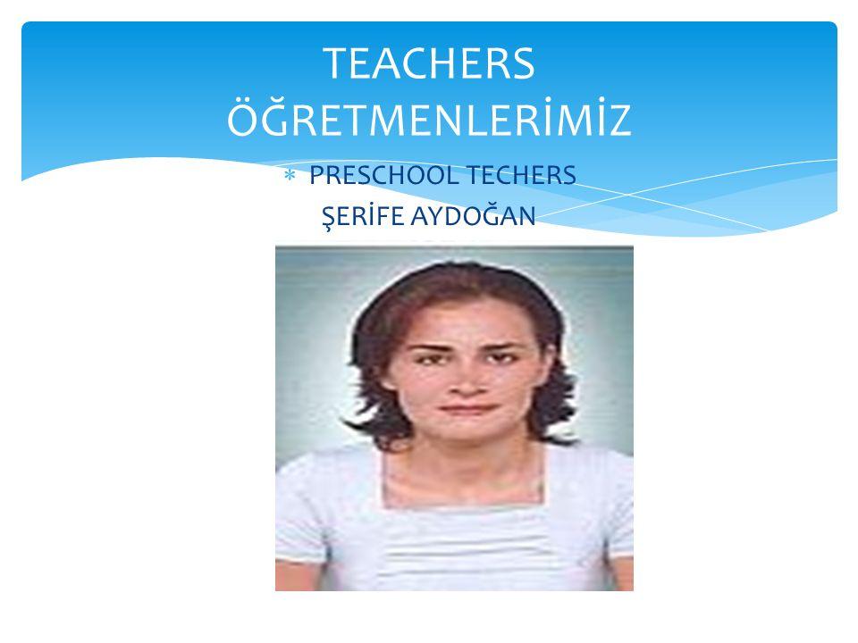  PRESCHOOL TECHERS ŞERİFE AYDOĞAN TEACHERS ÖĞRETMENLERİMİZ