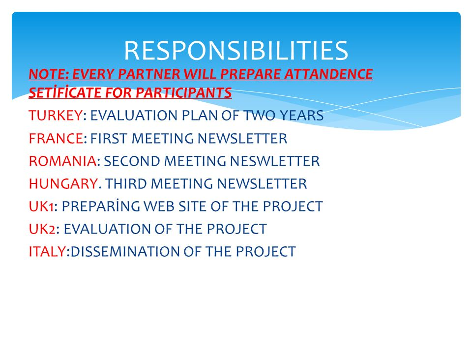 NOTE: EVERY PARTNER WILL PREPARE ATTANDENCE SETİFİCATE FOR PARTICIPANTS TURKEY: EVALUATION PLAN OF TWO YEARS FRANCE: FIRST MEETING NEWSLETTER ROMANIA: